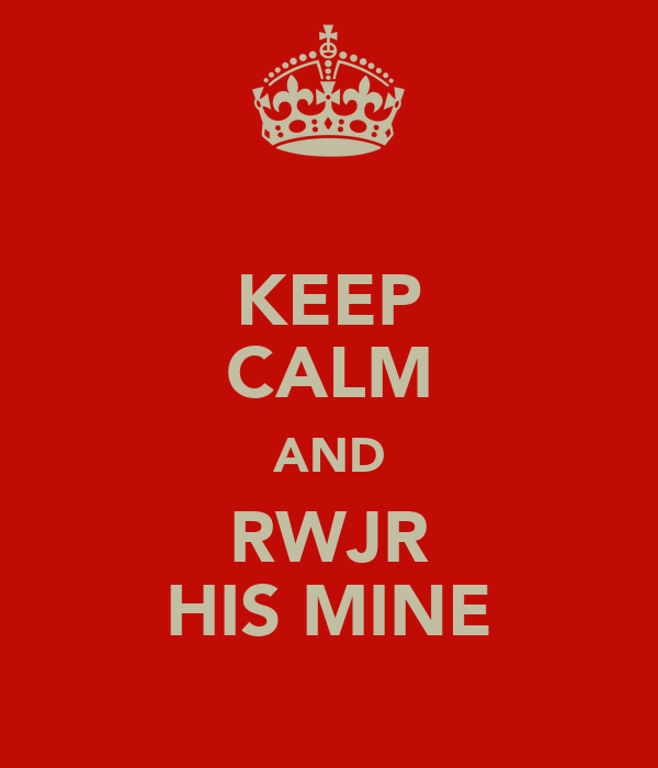 KEEP CALM AND RWJR HIS MINE