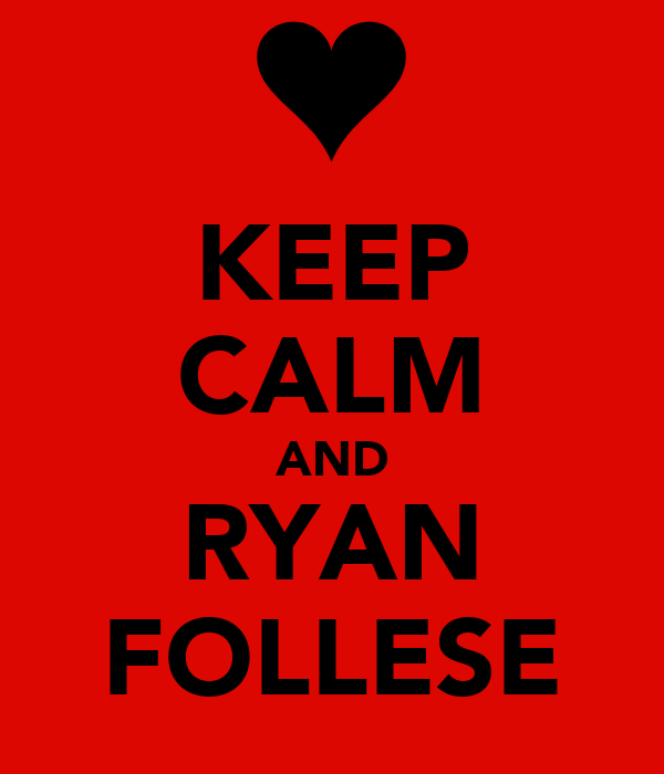 KEEP CALM AND RYAN FOLLESE