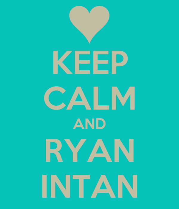 KEEP CALM AND RYAN INTAN