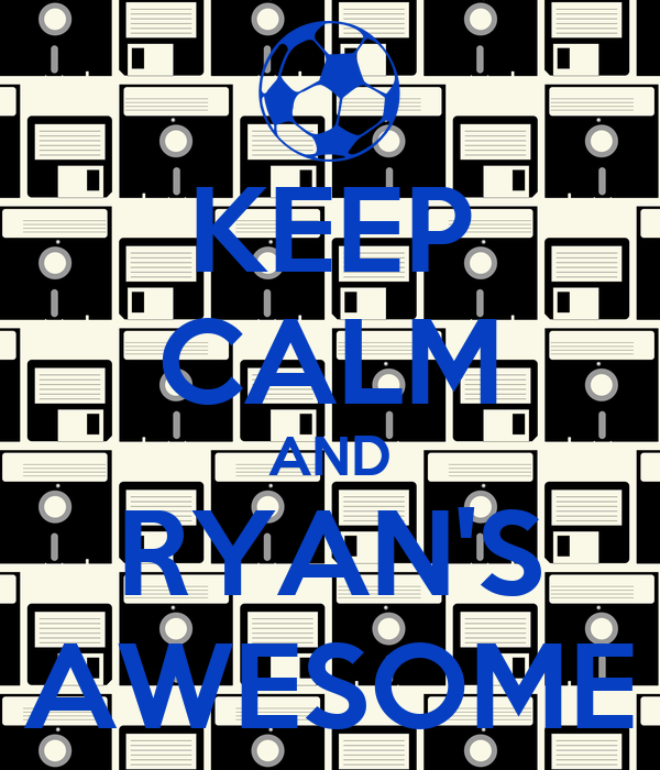 KEEP CALM AND RYAN'S AWESOME