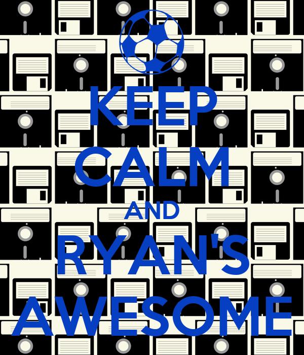 KEEP CALM AND RYAN'S AWESOME