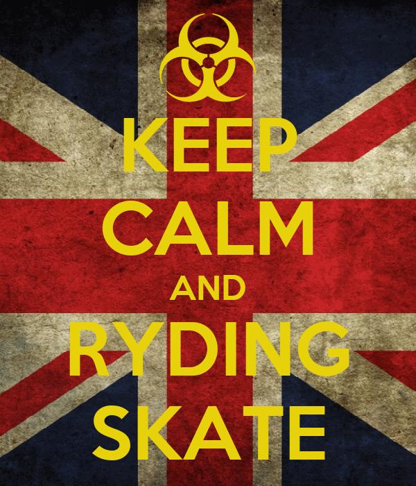 KEEP CALM AND RYDING SKATE