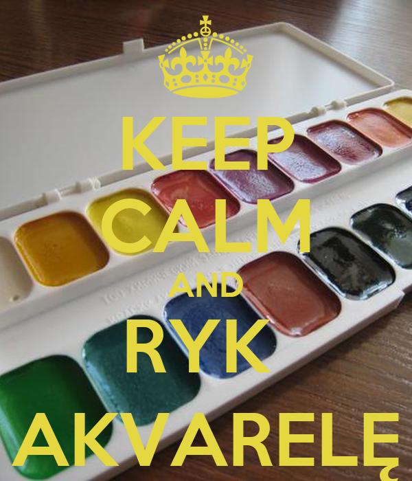 KEEP CALM AND RYK  AKVARELĘ