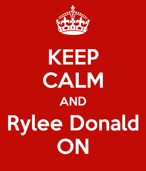 KEEP CALM AND Rylee Donald ON