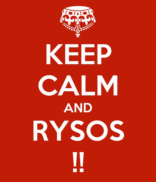 KEEP CALM AND RYSOS !!