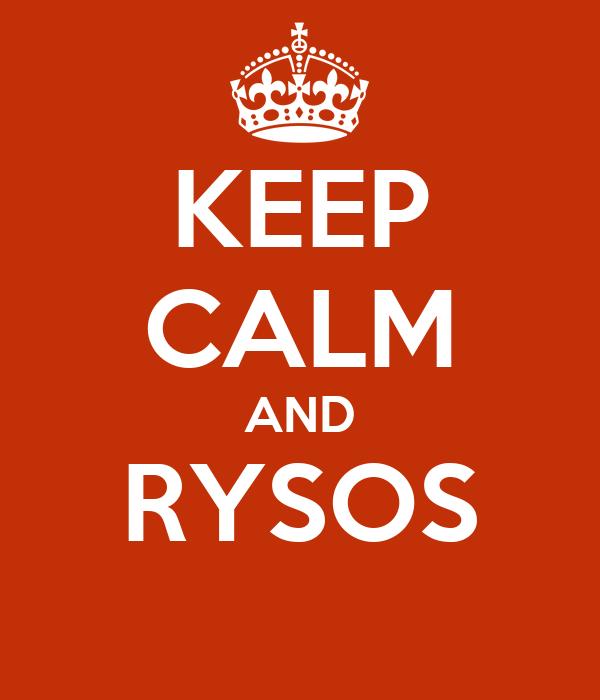 KEEP CALM AND RYSOS