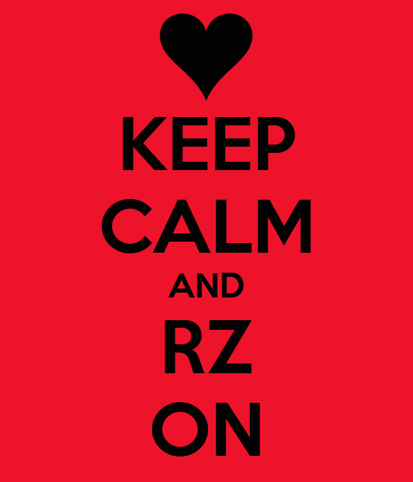 KEEP CALM AND RZ ON