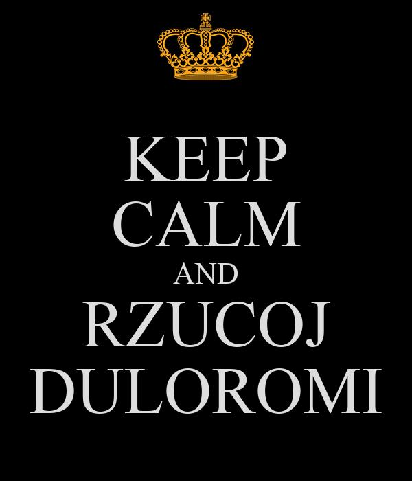 KEEP CALM AND RZUCOJ DULOROMI
