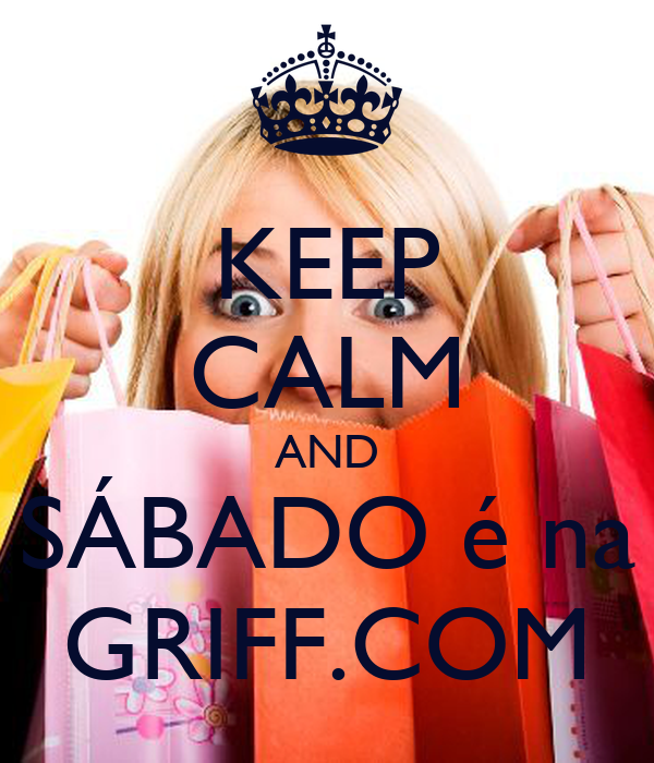 KEEP CALM AND SÁBADO é na GRIFF.COM