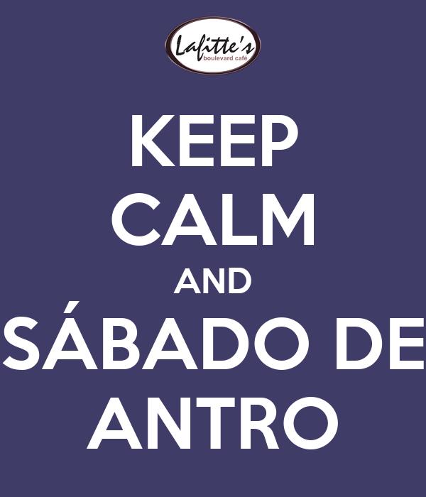 KEEP CALM AND SÁBADO DE ANTRO