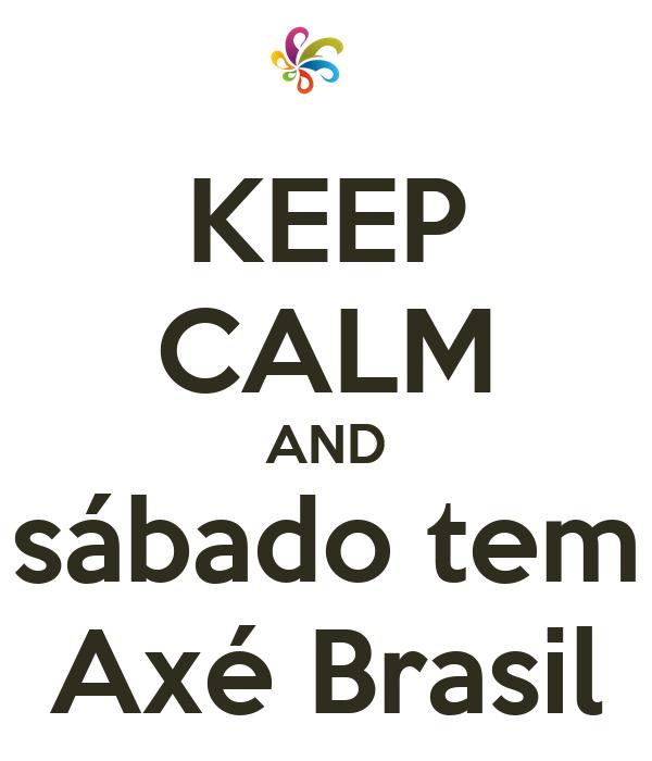 KEEP CALM AND sábado tem Axé Brasil