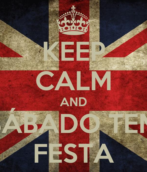 KEEP CALM AND SÁBADO TEM FESTA