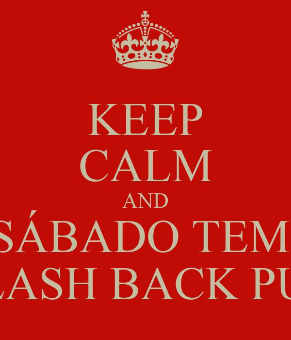 KEEP CALM AND SÁBADO TEM  FLASH BACK PUB