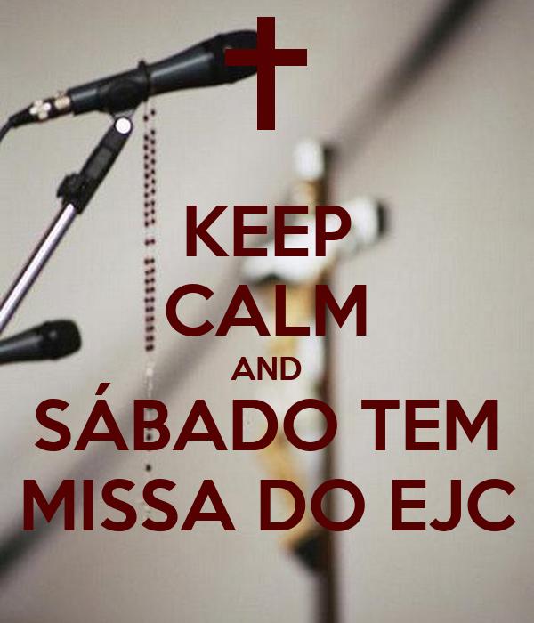 KEEP CALM AND SÁBADO TEM MISSA DO EJC