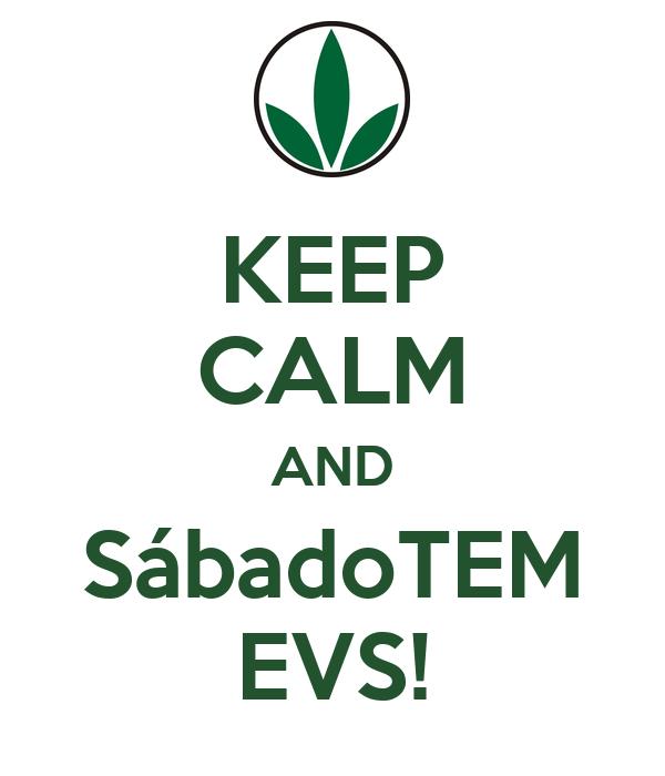 KEEP CALM AND SábadoTEM EVS!