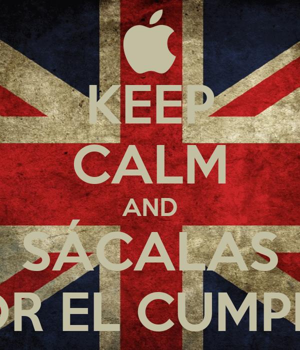 KEEP CALM AND SÁCALAS POR EL CUMPLE!