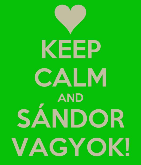 KEEP CALM AND SÁNDOR VAGYOK!