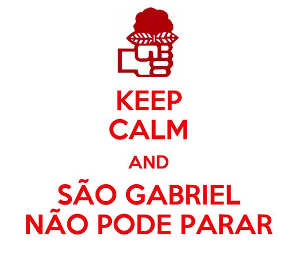 KEEP CALM AND SÃO GABRIEL NÃO PODE PARAR