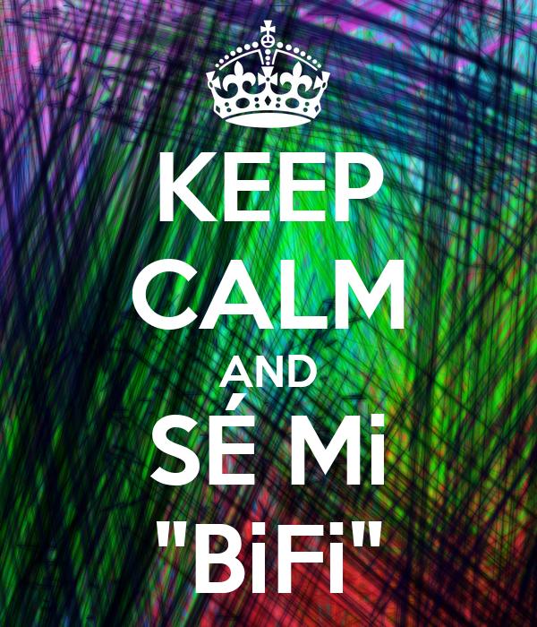 "KEEP CALM AND SÉ Mi ""BiFi"""