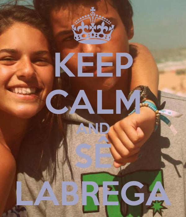 KEEP CALM AND SÊ LABREGA