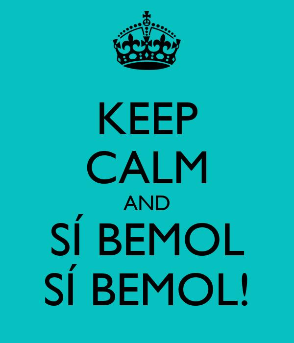 KEEP CALM AND SÍ BEMOL SÍ BEMOL!