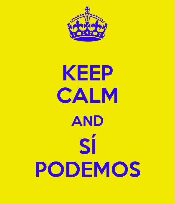 KEEP CALM AND SÍ PODEMOS