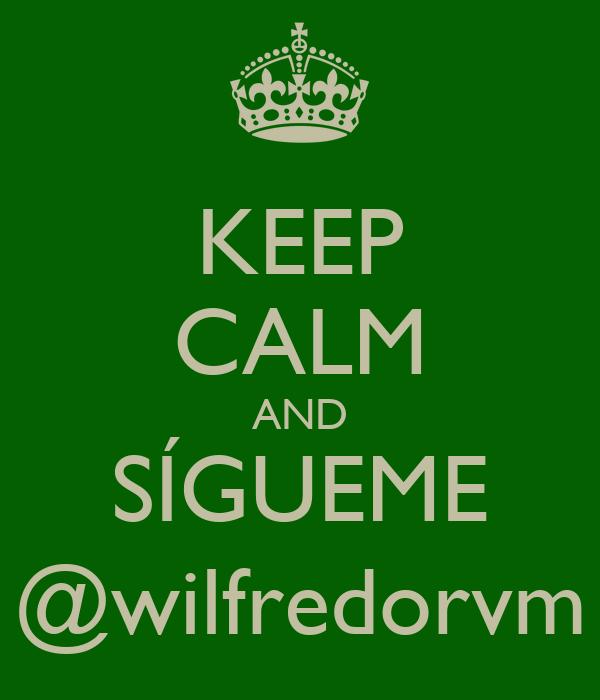 KEEP CALM AND SÍGUEME @wilfredorvm