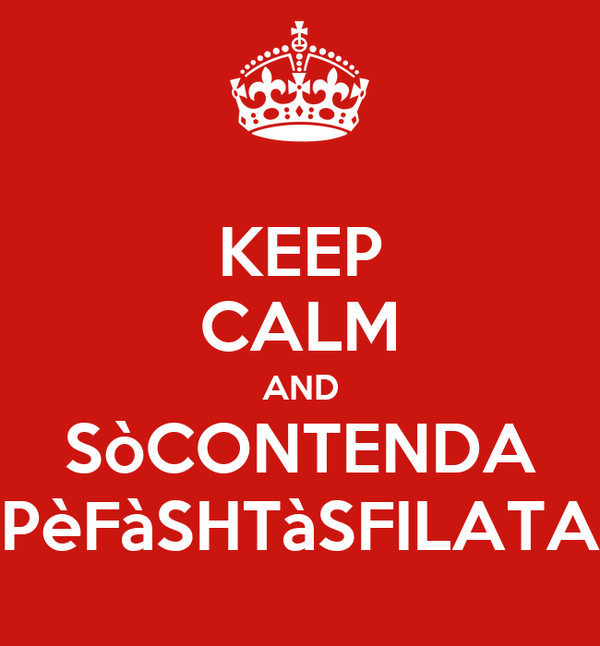 KEEP CALM AND SòCONTENDA PèFàSHTàSFILATA