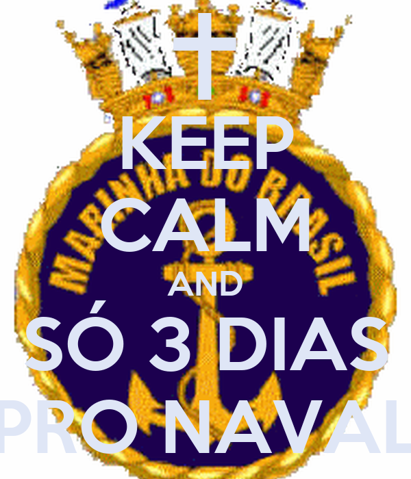 KEEP CALM AND SÓ 3 DIAS PRO NAVAL