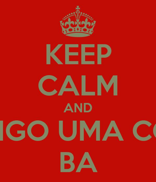 KEEP CALM AND SÓ DIGO UMA COISA: BA