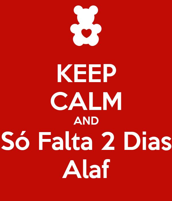 KEEP CALM AND Só Falta 2 Dias Alaf