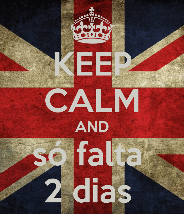 KEEP CALM AND só falta  2 dias