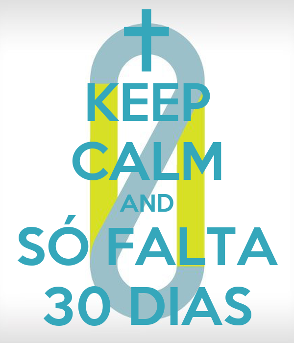 KEEP CALM AND SÓ FALTA 30 DIAS