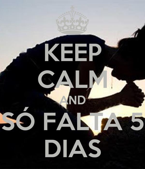 KEEP CALM AND SÓ FALTA 5 DIAS