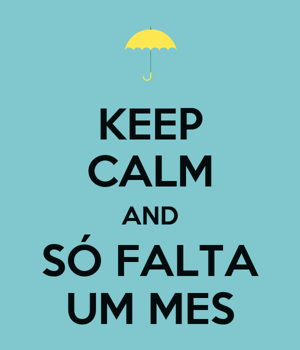 KEEP CALM AND SÓ FALTA UM MES