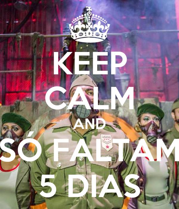 KEEP CALM AND SÓ FALTAM 5 DIAS