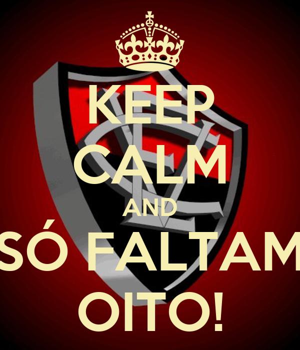 KEEP CALM AND SÓ FALTAM OITO!