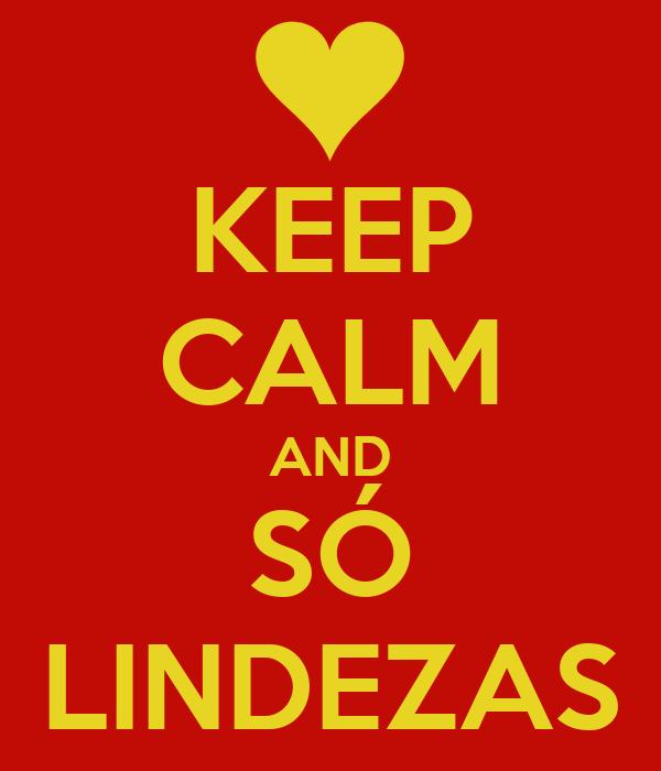 KEEP CALM AND SÓ LINDEZAS