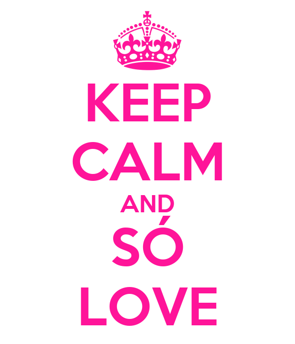 KEEP CALM AND SÓ LOVE