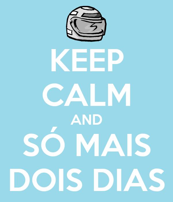 KEEP CALM AND SÓ MAIS DOIS DIAS