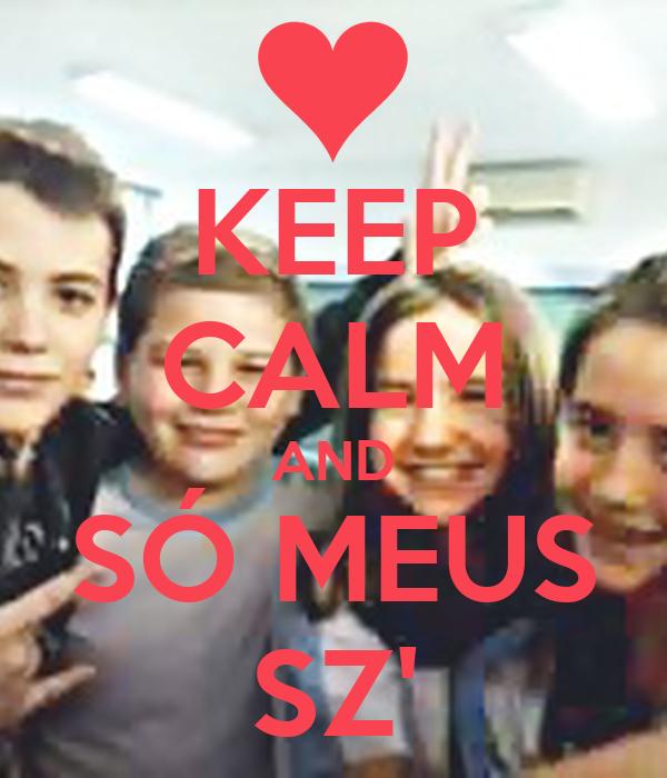 KEEP CALM AND SÓ MEUS SZ'