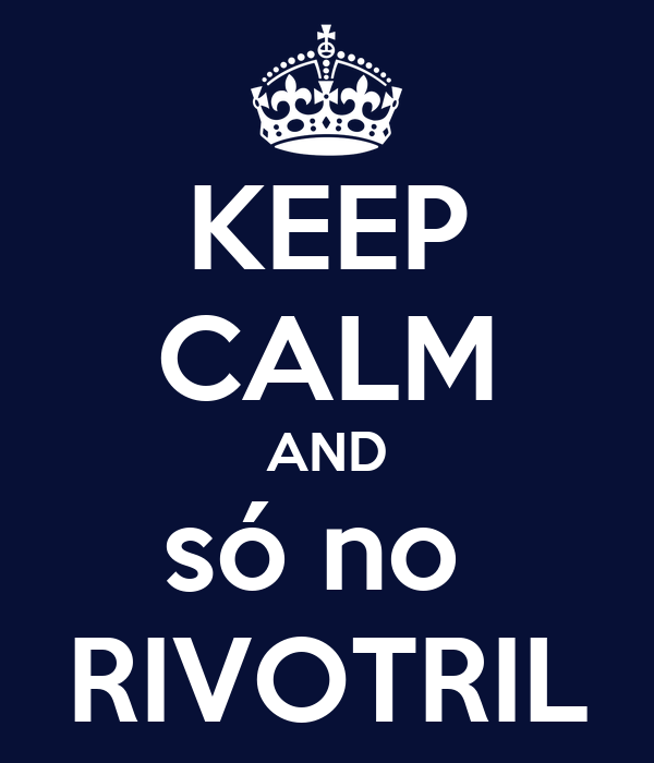 KEEP CALM AND só no  RIVOTRIL