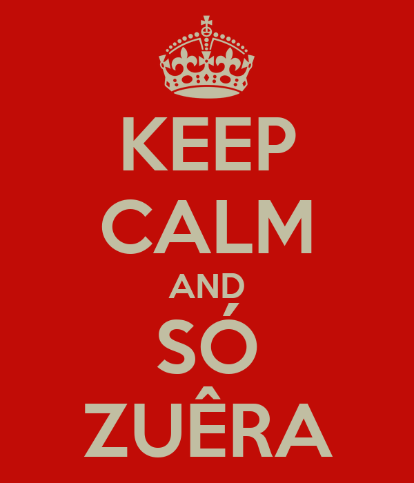 KEEP CALM AND SÓ ZUÊRA