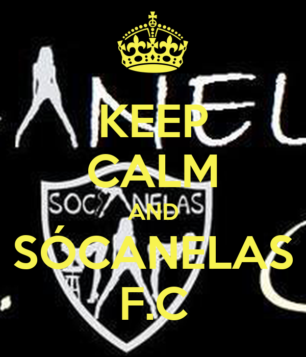 KEEP CALM AND SÓCANELAS F.C