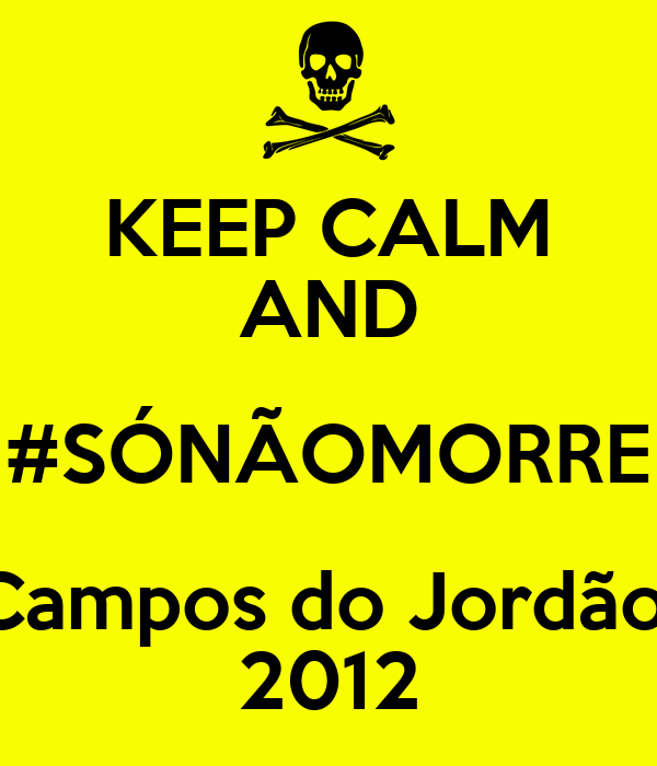 KEEP CALM AND #SÓNÃOMORRE Campos do Jordão  2012
