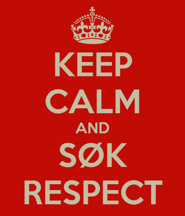 KEEP CALM AND SØK RESPECT