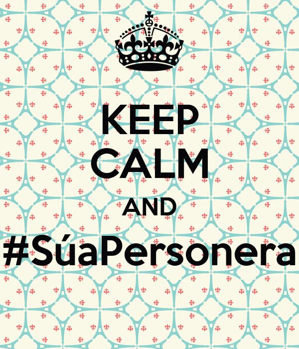 KEEP CALM AND #SúaPersonera