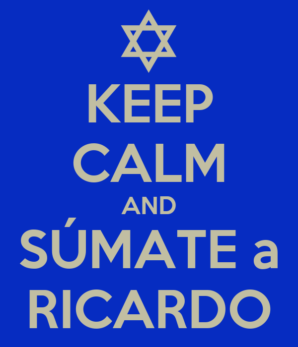 KEEP CALM AND SÚMATE a RICARDO