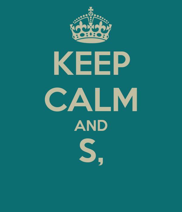 KEEP CALM AND S,
