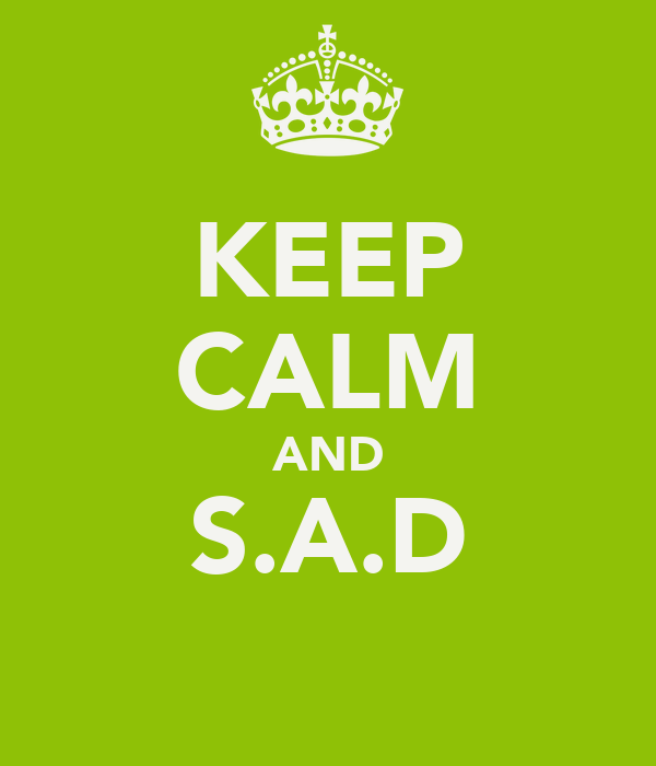 KEEP CALM AND S.A.D